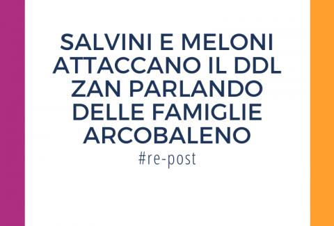 Salvini e meloni contro DDL Zan e famiglie arcobaleno